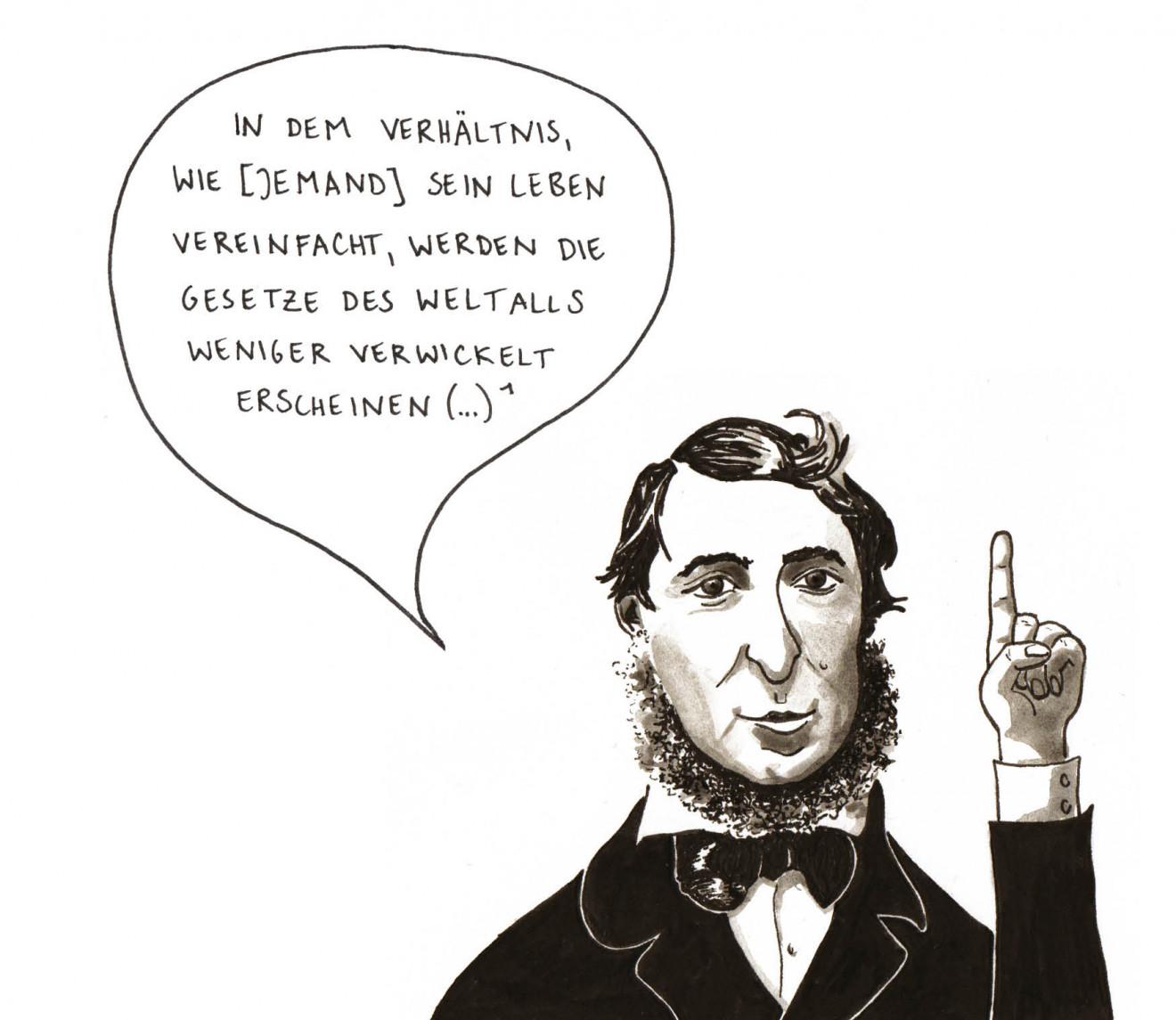 Portrait-Zeichnung von Henry David Thoreau. Er sagt: In dem Verhältnis wie jemand sein Leben vereinfacht, werden die Gesetze des Weltalls weniger verwickelt erscheinen.
